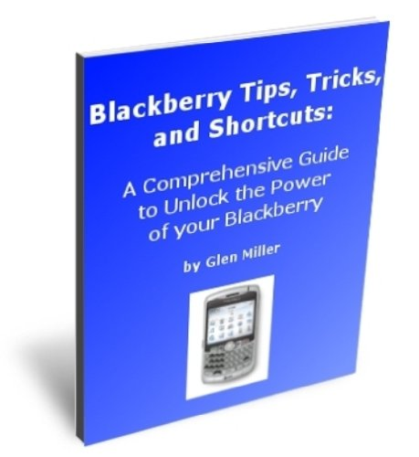 Blackberry Tips, Tricks, and Shortcuts: A Comprehensive Guide to Unlock the Power of your Blackberry (English Edition) -