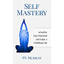 Self-Mastery: Actualize Your Potential and Enjoy a Fulfilling Life (English Edition)