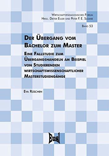 Der Übergang vom Bachelor zum Master: Eine Fallstudie zum Übergangshandeln am Beispiel von Studierenden wirtschaftswissenschaftlicher Masterstudiengänge (Wirtschaftspädagogisches Forum)
