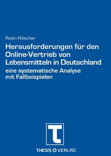 Herausforderungen für den Online-Vertrieb von Lebensmitteln in Deutschland - eine systematische Analyse mit Fallbeispielen (E-Book im PDF-Format)