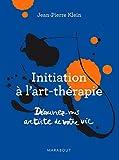 Initiation à l'art thérapie : découvrez-vous artiste de votre vie | Klein, Jean-Pierre (1939-....). Auteur
