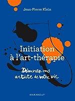 Initiation à l'art thérapie - Découvrez vous artiste de votre vie de Jean-Pierre Klein