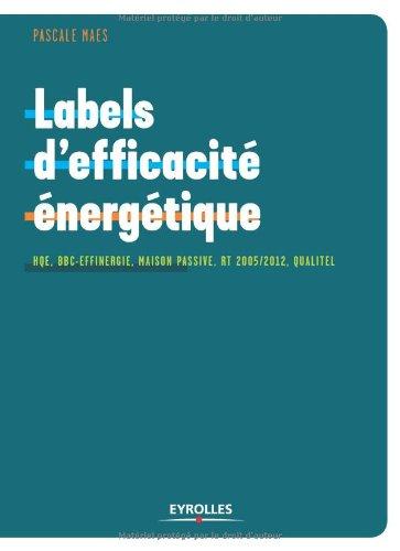 Labels d'efficacit nergtique: HWE, BBC-Effinergie, maison passive, RT 2005/2012, Qualitel...