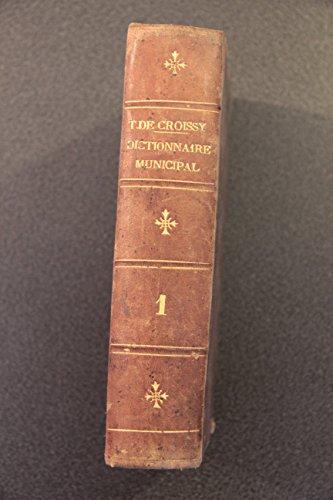 Dictionnaire municipal. Manuel des maires.... Tome 1 / par T. de Croissy,... [Edition de 1886]