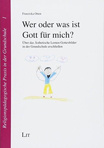 Wer oder was ist Gott für mich?: Über das Ästhetische Lernen Gottesbilder in der Grundschule erschließen