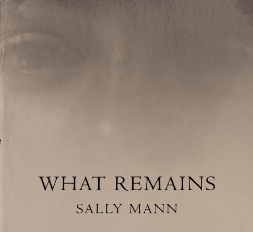 Sally Mann. What Remains: (E)