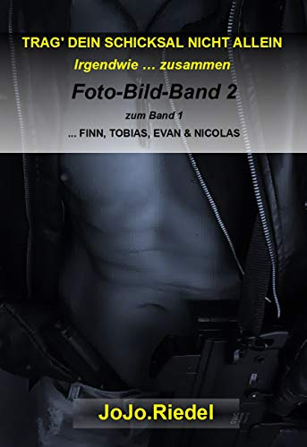 """Foto-Bild-Band 2: TRAG' DEIN SCHICKSAL NICHT ALLEIN: zum Roman Band 1 """"Irgendwie … zusammen"""" ... FINN, TOBIAS, EVAN & NICOLAS"""