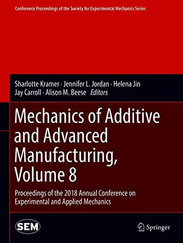 Mechanics of Additive and Advanced Manufacturing, Volume 8: Proceedings of the 2018 Annual Conference on Experimental and Applied Mechanics ... for Experimental Mechanics Series, Band 8)