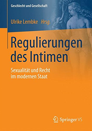 Regulierungen des Intimen: Sexualität und Recht im modernen Staat (Geschlecht und Gesellschaft, Band 60)