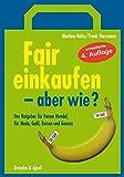 Fair einkaufen - aber wie?: Der Ratgeber für Fairen Handel, für Mode, Geld, Reisen, Elektronik und Genuss - Martina Hahn, Frank Herrmann