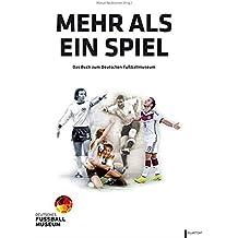 Mehr als ein Spiel: Das Buch zum Deutschen Fußballmuseum