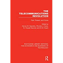 The Telecommunications Revolution: Past, Present and Future: Volume 43 (Routledge Library Editions: The Economics and Business of Technology)