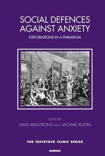 Social Defences Against Anxiety: Explorations in a Paradigm (Tavistock Clinic Series) por David Armstrong