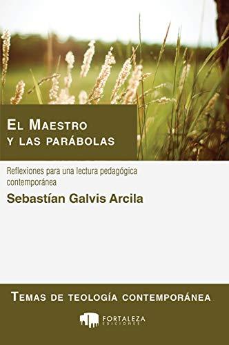 El Maestro y las parábolas: Reflexiones para una lectura pedagógica contemporánea (Temas de teología contemporánea nº 2)