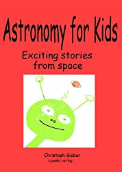 KiTaBu - Astronomy for Kids - What Scientists are really doing with their telescopes and satellites: Exciting stories from space (English Edition)