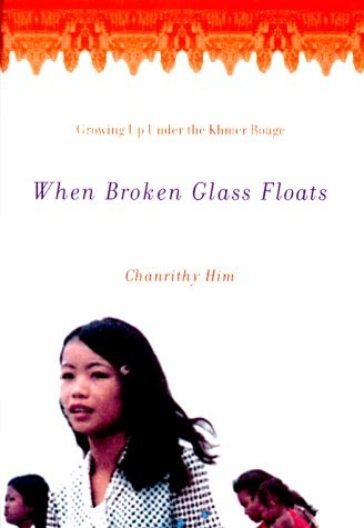 By Chanrithy Him When Broken Glass Floats: Growing Up Under the Khmer Rouge (First 1st Edition) [Hardcover]