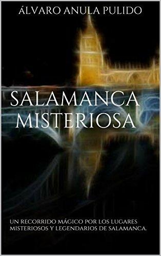 Salamanca misteriosa: un recorrido mágico por los lugares misteriosos y legendarios de Salamanca.