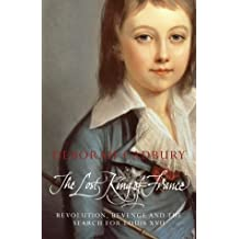 The Lost King of France: Revolution, Revenge and the Search for Louis XVII by DEBORAH CADBURY (2002-08-02)