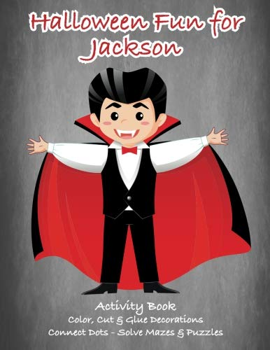 Halloween Fun for Jackson Activity Book: Color, Cut & Glue Decorations - Connect Dots - Solve Mazes & Puzzles (Personalized Books for Children)