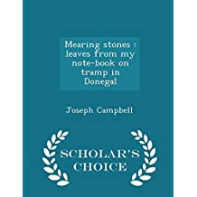 Mearing stones: leaves from my note-book on tramp in Donegal - Scholar's Choice Edition by Joseph Campbell (2015-02-20)