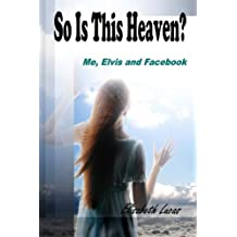 So Is This Heaven?: Me, Elvis and Facebook