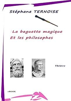 La baguette magique et les philosophes: Epicure et Sénèque au théâtre par [Ternoise, Stéphane]