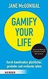 Gamify your Life: Durch Gamification glücklicher, gesünder und resilienter leben