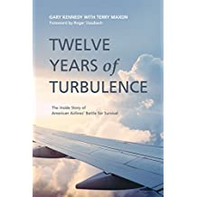 Twelve Years of Turbulence: The Inside Story of American Airlines' Battle for Survival (English Edition)