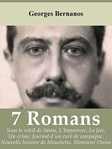 7 ROMANS de GEORGES BERNANOS: Sous le soleil de Satan, L'Imposture, La Joie, Un crime, Journal d'un curé de campagne, Nouvelle Histoire de Mouchette, Monsieur Ouine (French Edition)