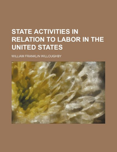 State Activities in Relation to Labor in the United States (Volume 19)