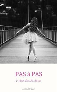 Pas à pas: Entrer dans la danse par Lina Pareja
