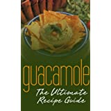Guacamole Recipes: The Ultimate Collection - Over 30 Delicious & Best Selling Recipes (English Edition)