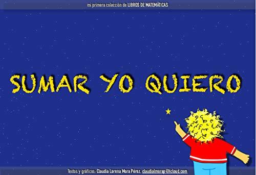 Sumar yo quiero: Mi primera colección de libros de matemáticas por Claudia Lorena  Mora Pérez