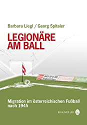 Legionäre am Ball: Migration im österreichischen Fußball nach 1945
