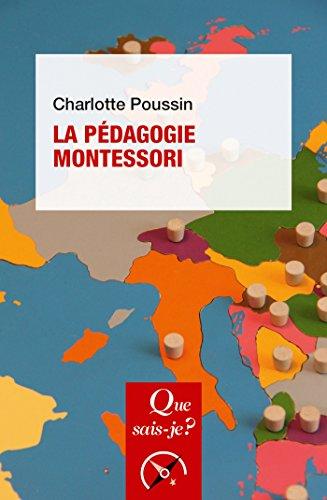 La pédagogie Montessori: « Que sais-je ? » n° 4101 par Charlotte Poussin