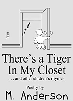 There's a Tiger In My Closet (And Other Children's Rhymes) (English Edition) von [Anderson, M.]