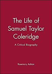 Samuel Taylor Coleridge: A Critical Biography (Wiley Blackwell Critical Biographies)