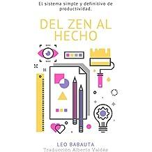 Del Zen Al Hecho: El sistema simple y definitivo de productividad (Leo Babauta Hábitos Zen Minimalismo nº 1)