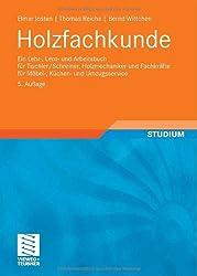 Holzfachkunde: Ein Lehr-, Lern- Und Arbeitsbuch Fur Tischler/Schreiner, Holzmechaniker Und Fachkrafte - Fur Mobel-, Kuchen- Und Umzug