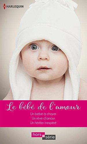 Le bébé de l'amour : Un bébé à choyer - Un rêve d'amour - Un héritier inespéré (Hors Série)