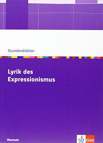 Lyrik des Expressionismus: Kopiervorlagen mit Unterrichtshilfen Klasse 10-13 (Stundenblätter Deutsch)