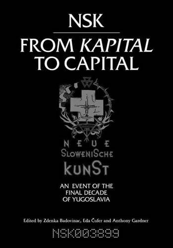 NSK from Kapital to Capital: Neue Slowenische Kunst - an Event of the Final Decade of Yugoslavia (Mit Press)