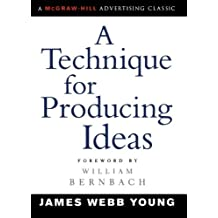 A Technique for Producing Ideas (Advertising Age Classics Library) by James Webb Young (2003-02-11)
