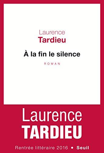 À la fin le silence de Laurence Tardieu 2016