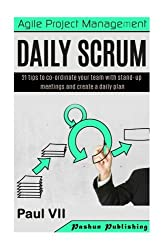 Agile Project Management: Daily Scrum: 21 tips to co-ordinate your team with stand-up meetings and create a daily plan (agile project management, ... scrum master, scrum, agile development) by Paul Vii (2016-06-22)