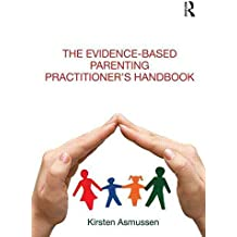[The Evidence-based Parenting Practitioner's Handbook] (By: Kirsten Asmussen) [published: July, 2011]