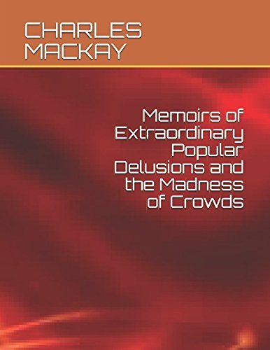 Memoirs of Extraordinary Popular Delusions and the Madness of Crowds por CHARLES MACKAY