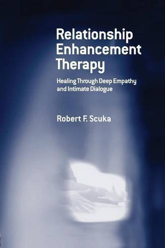 Relationship Enhancement Therapy: Healing Through Deep Empathy and Intimate Dialogue by Robert F. Scuka (2015-11-26)