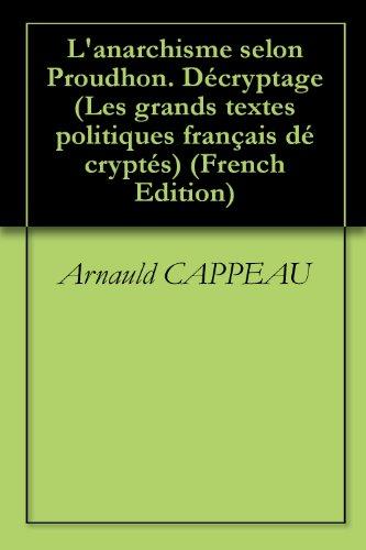 L'anarchisme selon Proudhon. Décryptage (Les grands textes politiques français décryptés t. 11) par Arnauld CAPPEAU