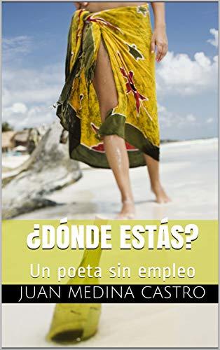 ¿Dónde estás?: Un poeta sin empleo por Juan  Medina